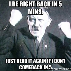 Successful Hitler - I be right back in 5 mins. just read it again if i dont comeback in 5