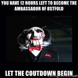 saw jigsaw meme - you have 12 hours left to become the ambassador of østfold let the coutdown begin