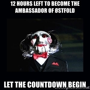 saw jigsaw meme - 12 hours left to become the ambassador of østfold let the countdown begin