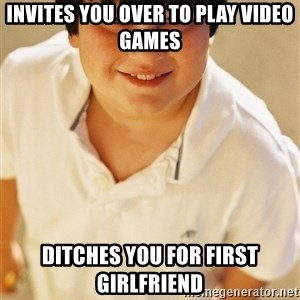 Annoying Childhood Friend - INVITES you over to play video games Ditches you for first girlfriend