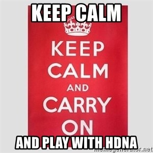 Keep Calm - KEEP CALM AND PLAY WITH HDNA