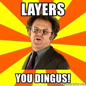 Dr. Steve Brule - Layers You dingus!