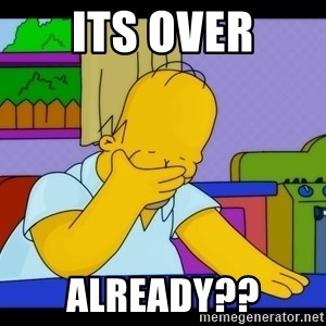 Homer Facepalm - its over already??