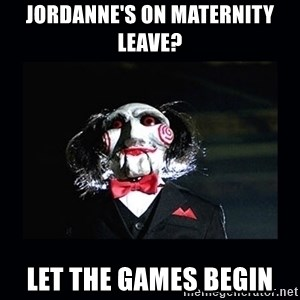 saw jigsaw meme - Jordanne's on maternity leave? let the games begin