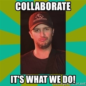 Luke Bryan - Collaborate it's what we do!