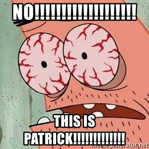 Patrick - No!!!!!!!!!!!!!!!!!!! THIS IS PATRICK!!!!!!!!!!!!!