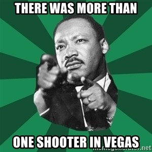 Martin Luther King jr.  - THERE WAS MORE THAN ONE SHOOTER IN VEGAS
