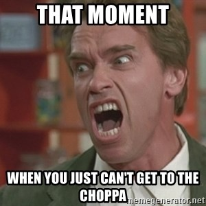 Arnold - That moment When you just can't get to the choppa