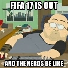 South Park Wow Guy - Fifa 17 is out and the nerds be like