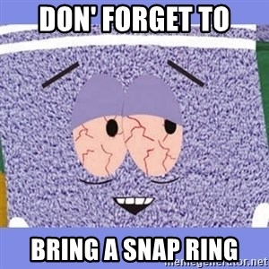 Towelie - Don' forget to Bring a snap ring