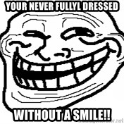 You Mad Bro - Your never fullyl dressed without a smile!!