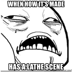 Sweet Jesus Face - When How It's Made Has a Lathe Scene