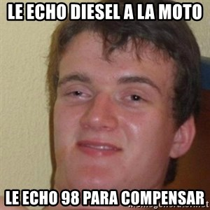 really high guy - LE ECHO DIESEL A LA MOTO LE ECHO 98 PARA COMPENSAR
