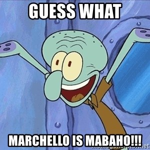 Guess What Squidward - Guess what Marchello is mabaho!!!