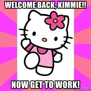 Hello Kitty - Welcome back, Kimmie!! now get to work!