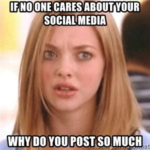 OMG KAREN - If no one cares about your social media  Why do you post so mUch