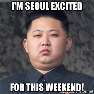 Kim Jong-Fun - I'm seoul excited For this weekend!