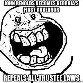 Happy Forever Alone - john renolds becomes georgia's first governor repeals all trustee laws