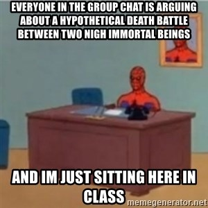 60s spiderman behind desk - Everyone in the group chat is arguing about a hypothetical death battle beTween two nigh immortal beings And im just sitting here in class