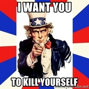 uncle sam i want you - i want you to kill yourself
