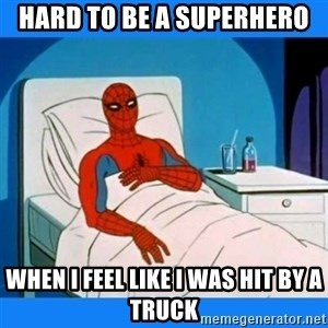 spiderman sick - hard to be a superhero  when i feel like i was hit by a truck