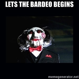 saw jigsaw meme - lets the bardeo begins