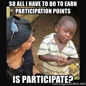 African little boy - so all i have to do to earn participation points Is Participate?