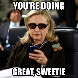 Hillary Clinton Texting - You're doing great, sweetie