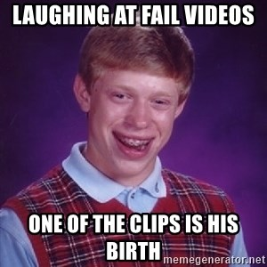 Bad Luck Brian - laughing at fail videos one of the clips is his birth