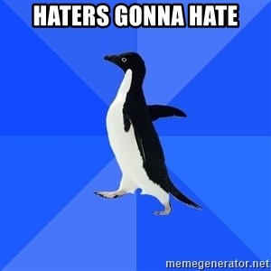 Socially Awkward Penguin - Haters gonna hate