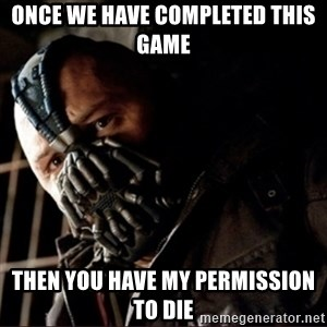 Bane Permission to Die - Once we have completed this game Then you have my permission to die