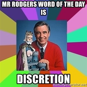mr rogers  - Mr Rodgers word of the day is  discretion