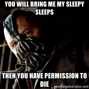 Bane Permission to Die - You will bring me my sleepy sleeps Then you have permission to die