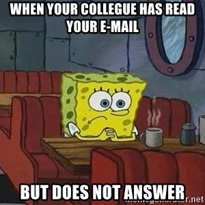 Coffee shop spongebob - When your collegue has read your e-mail but does not answer