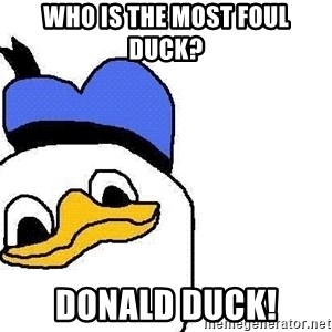 Dolan duck - Who is the most foul duck? Donald Duck!