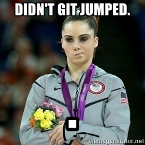 McKayla Maroney Not Impressed - didn't git jumped. .