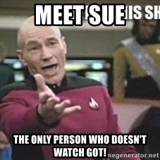 Patrick Stewart WTF - Meet Sue The only person who doesn't watch GOT!