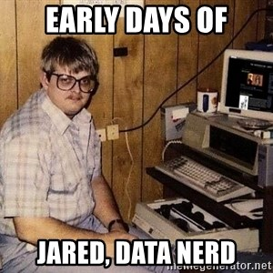 Nerd - Early days of Jared, Data Nerd