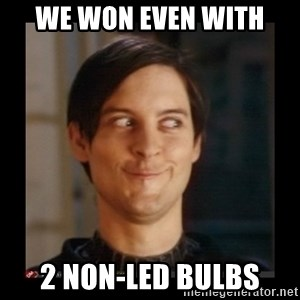 Tobey_Maguire - wE WON EVEN WITH 2 NON-LED BULBS