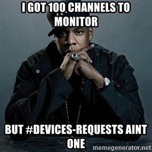 Jay Z problem - I got 100 channels to monitor but #devices-requests aint one