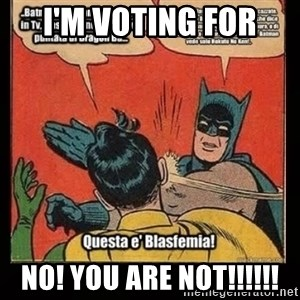Batman Slap Robin Blasphemy - I'm voting for  NO! you are NOT!!!!!!