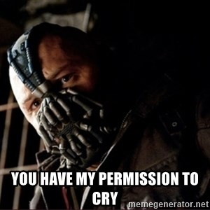Bane Permission to Die - You HAve my permission to cry