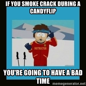 South Park Ski Instructor - If you smoke crack during a candyflip you're going to have a bad time