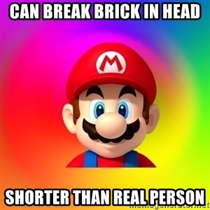 Mario Says - can break brick in head shorter than real person