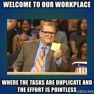 drew carey - Welcome to our workplace where the tasks are duplicate and the effort is pointless