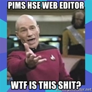 what  the fuck is this shit? - Pims hse Web editor wtf is this shit?