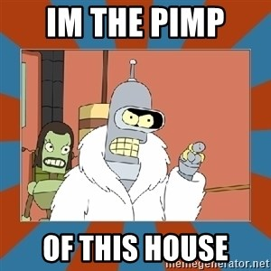 Blackjack and hookers bender - im the pimp  of this house
