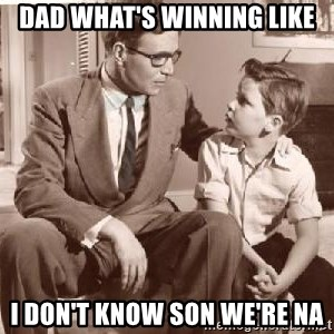 Racist Father - dad what's winning like i don't know son we're na