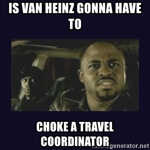 Wayne Brady - Is VAN Heinz gonna have to  Choke a travel coordinator