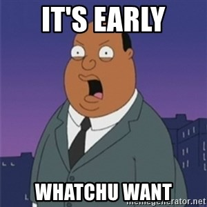 ollie williams - IT'S EARLY WHATCHU WANT